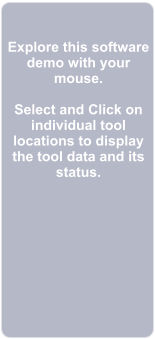 Explore this software demo with your mouse.  Select and Click on individual tool locations to display the tool data and its status.