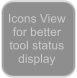Icons View for better tool status display